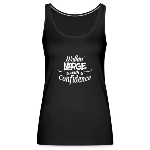 Walkin' Large With Confidence Men's Shirt - Women's Premium Tank Top
