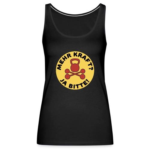 Mehr Kraft? Ja Bitte! Gewichtheber/Fitness Design - Frauen Premium Tank Top
