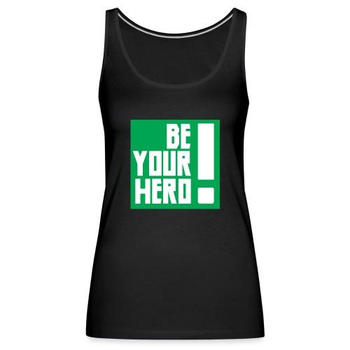 Be Your Hero ! - Débardeur Premium Femme