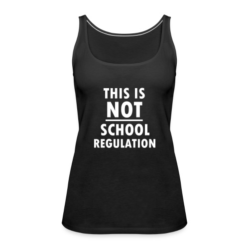 Not School Regulation - Women's Premium Tank Top