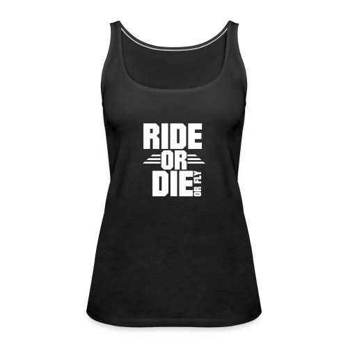 RIDE OR DIE or fly - Frauen Premium Tank Top