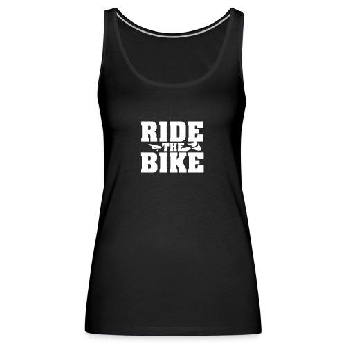 RIDE THE BIKE - Frauen Premium Tank Top