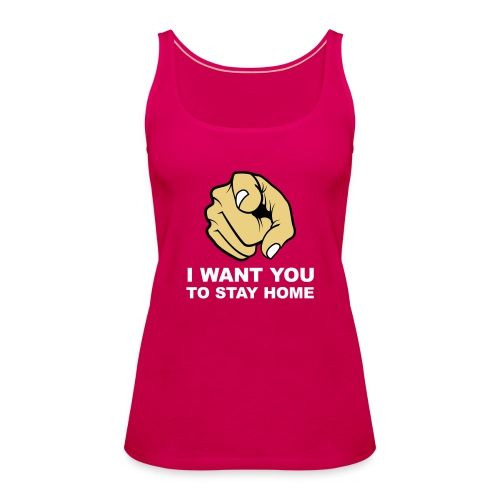 I want you to stay home - Women's Premium Tank Top