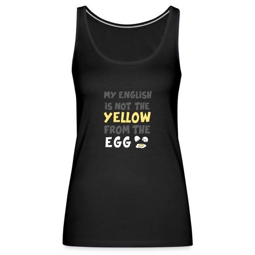 Das gelbe vom Ei Witz englisch - Frauen Premium Tank Top