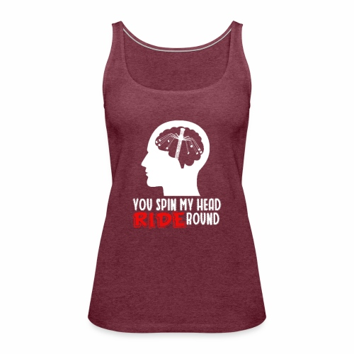 You spin my Head RIDE Round - ParkTube Shirt - Frauen Premium Tank Top