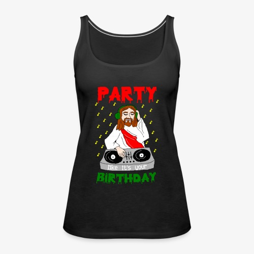 dj jesus birthday party ugly christmas - Frauen Premium Tank Top