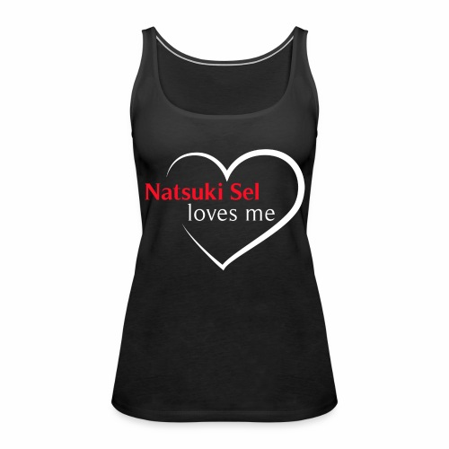 NatsukiSel loves me - Camiseta de tirantes premium mujer
