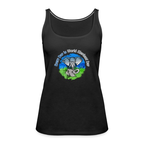 Every Day Is World Elephant Day - Frauen Premium Tank Top