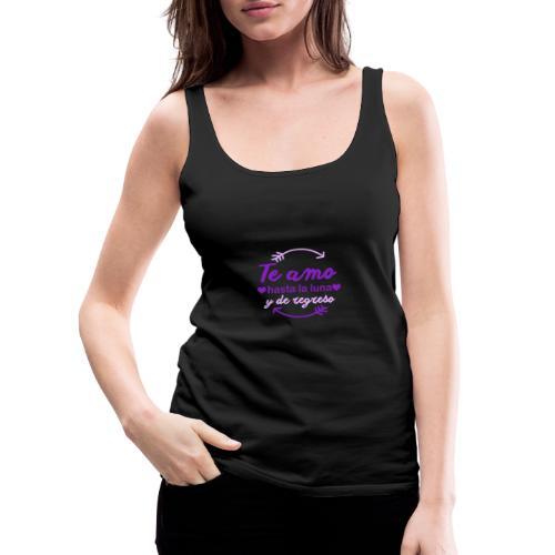 te amo hasta la luna y de regreso - Camiseta de tirantes premium mujer
