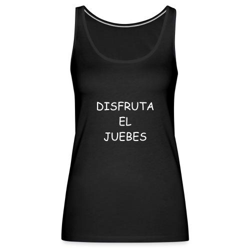 Disfruta el juebes! - Camiseta de tirantes premium mujer