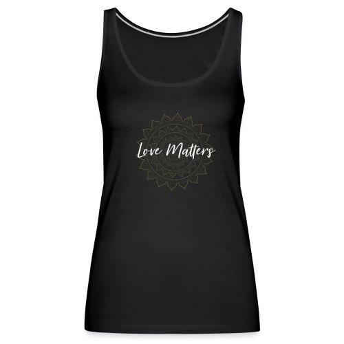 Love Matters - Frauen Premium Tank Top
