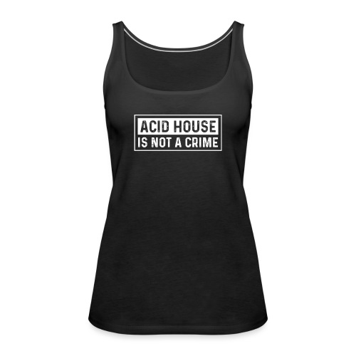 Acid House is not a crime - Women's Premium Tank Top