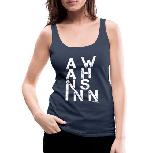 A Wahnsinn! - Frauen Premium Tank Top