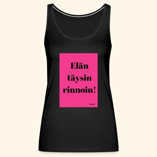 Täysin rinnoin - Naisten premium hihaton toppi