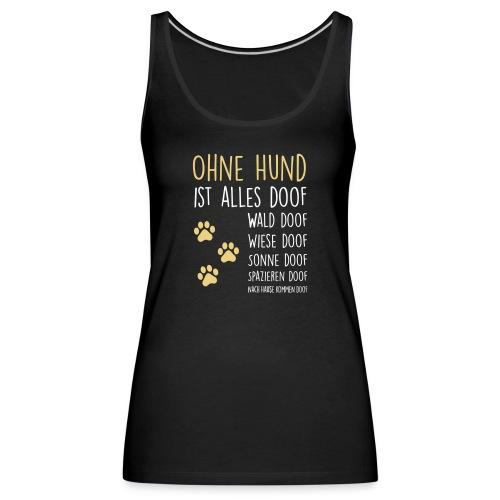 Vorschau: Ohne Hund ist alles doof - Frauen Premium Tank Top