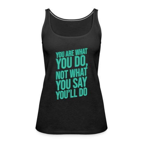YOU ARE WHAT YOU DO - 3D - Women's Premium Tank Top