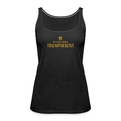 Les gilets jaunes triompheront, t-shirt manif - Débardeur Premium Femme