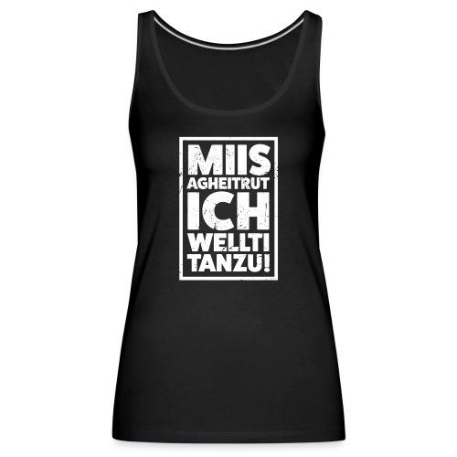MIIS AGHEITRUT ICH WELLTI TANZU! - Frauen Premium Tank Top