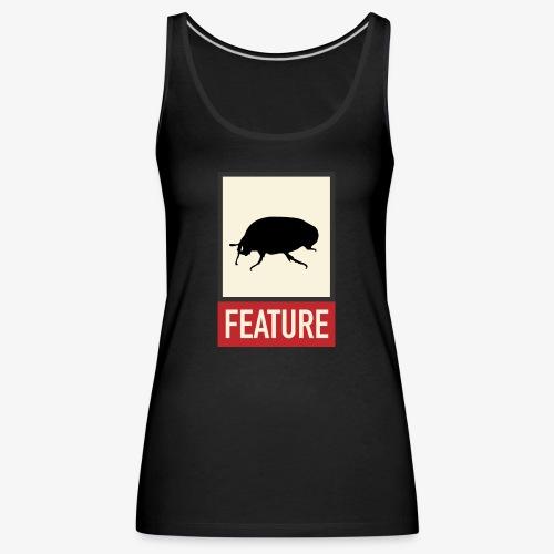 Bug feature | Web humor | Geek | Developer - Women's Premium Tank Top