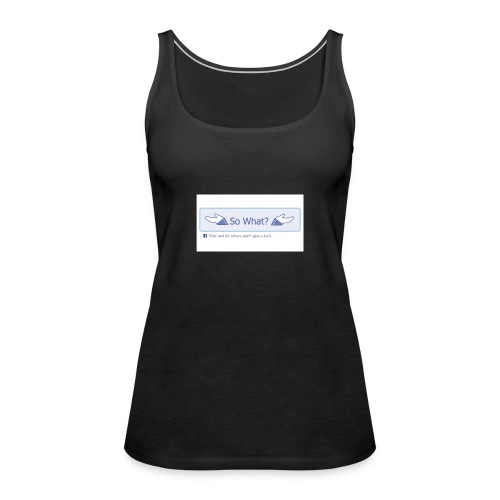 So What? - Women's Premium Tank Top