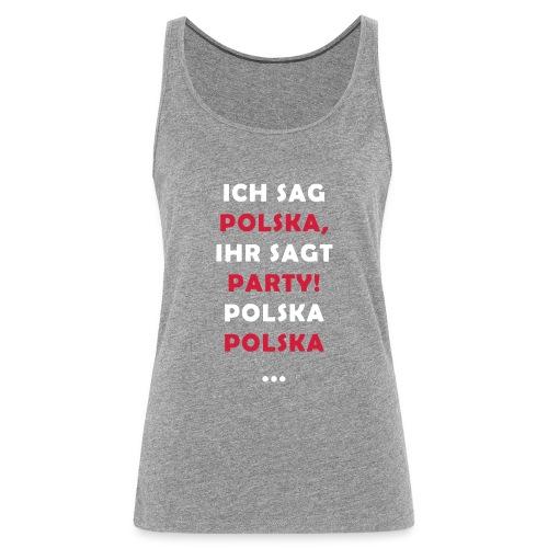 Polska Party 2.0 / Die Party-Geschenkidee! - Frauen Premium Tank Top