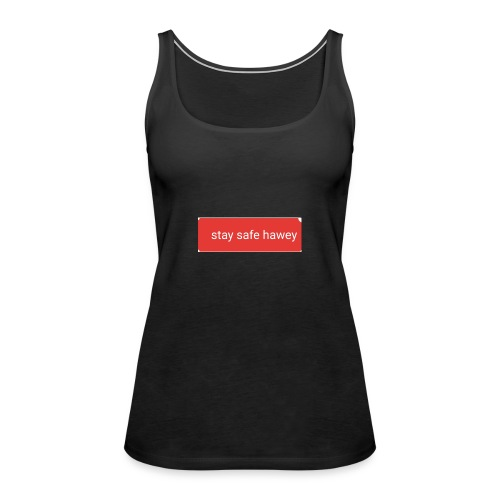 Stay safe hawey - Frauen Premium Tank Top