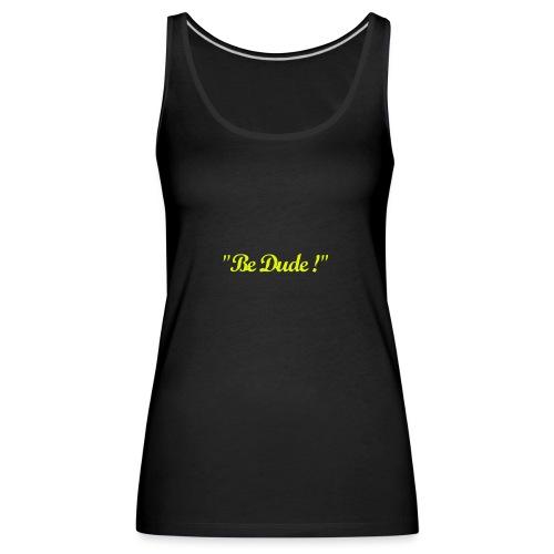 Be Dude ! (homme) - Débardeur Premium Femme