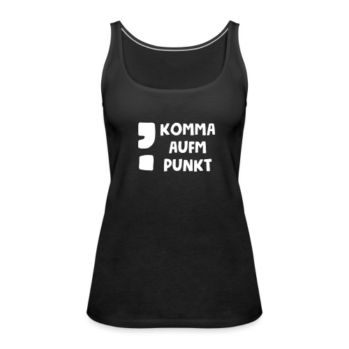 Komma aufm Punkt Spruch - Frauen Premium Tank Top
