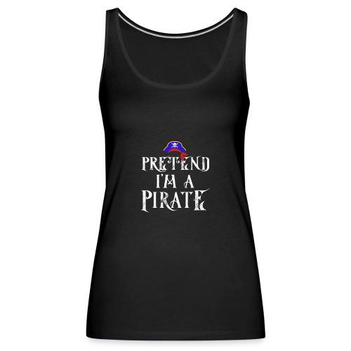 Pretend I'm A Pirate - Women's Premium Tank Top