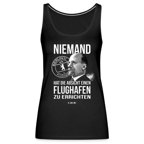 Niemand hat die Absicht einen Flughafen... Berlin - Frauen Premium Tank Top