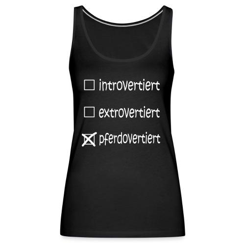 intro-, extro- oder pferdovertiert? - Frauen Premium Tank Top