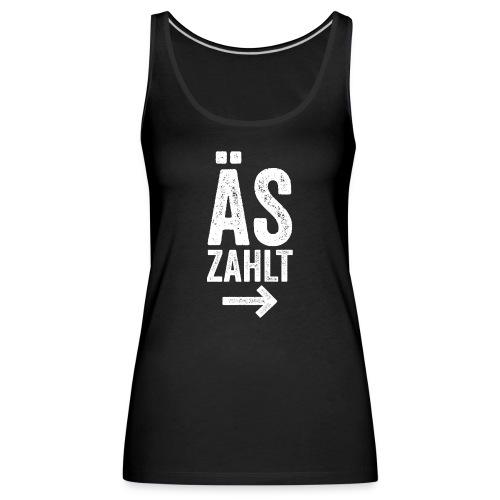 ÄS ZAHLT! - Frauen Premium Tank Top