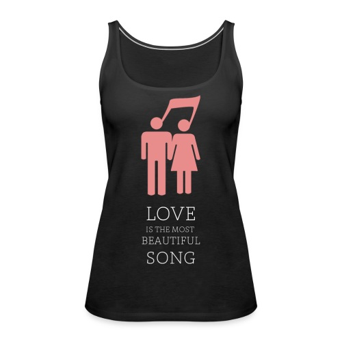 Love is a song - Débardeur Premium Femme