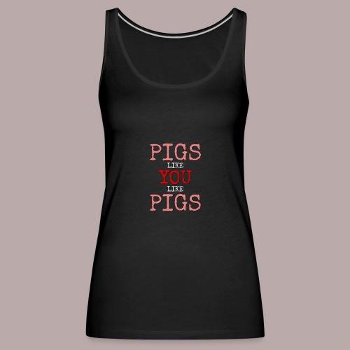 Pigs like you - Premiumtanktopp dam