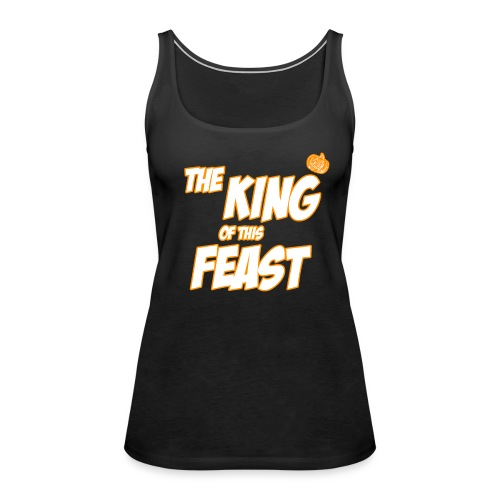 King of this Feast - Women's Premium Tank Top