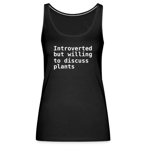Introverted but willing discuss plants Autismus - Frauen Premium Tank Top