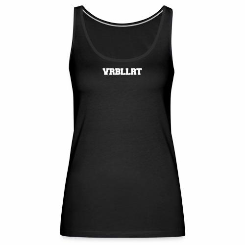VRBLLRT verballert Druffis ballern verklatscht - Frauen Premium Tank Top