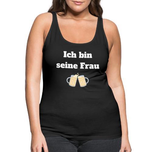 Ich bin seine Frau! - Witziges Design für Partner! - Frauen Premium Tank Top