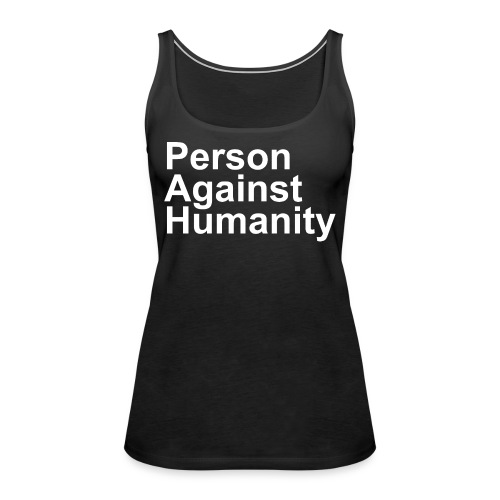 PERSON AGAINST HUMANITY BLACK - Women's Premium Tank Top