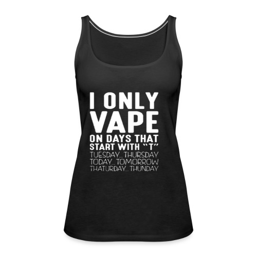 Only vape on.. - Women's Premium Tank Top