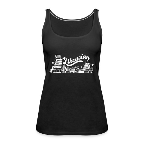 0323 Funny design Librarian Librarian - Women's Premium Tank Top