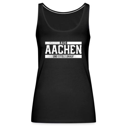 Aachen Aus Aachen und Stolz drauf Stolzer Aachener - Frauen Premium Tank Top