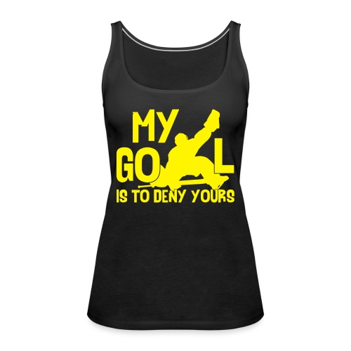 My Goal is to Deny Yours - Women's Premium Tank Top