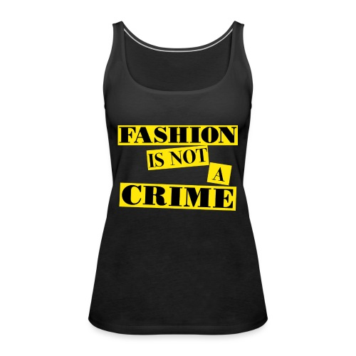 FASHION IS NOT A CRIME - Women's Premium Tank Top