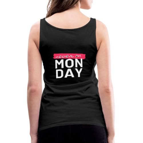 never on Monday - Frauen Premium Tank Top