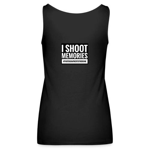 I SHOOT MEMORIES, #photographertothebone - Dame Premium tanktop