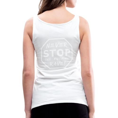 Never Stop The Fucking Rave White - Women's Premium Tank Top