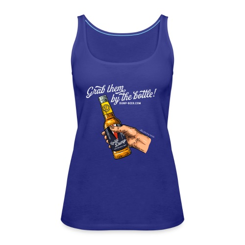 Grab them by the bottle - Frauen Premium Tank Top