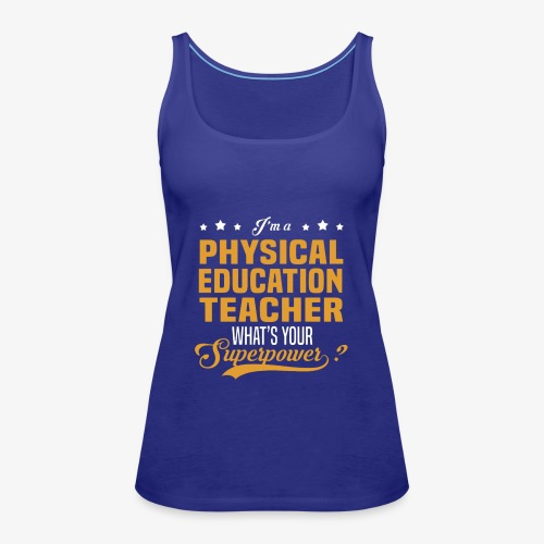 I'm a PE Teacher What's your Superpower? - Camiseta de tirantes premium mujer
