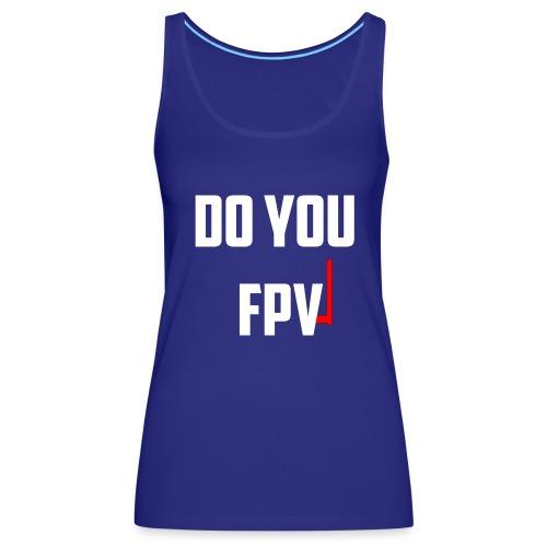 FPV - Women's Premium Tank Top